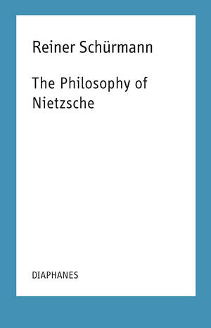 Francesco Guercio (ed.), Reiner Schürmann: The Philosophy of Nietzsche
