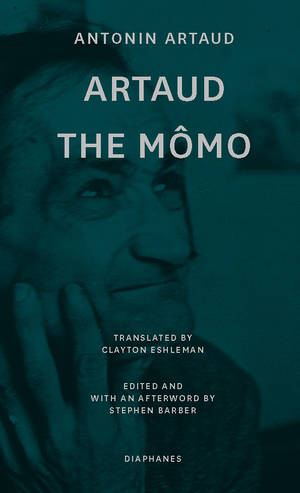 Antonin Artaud, Stephen Barber (ed.): Artaud the Mômo