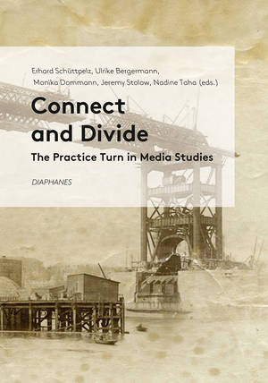 Ulrike Bergermann (ed.), Monika Dommann (ed.), ...: Connect and Divide