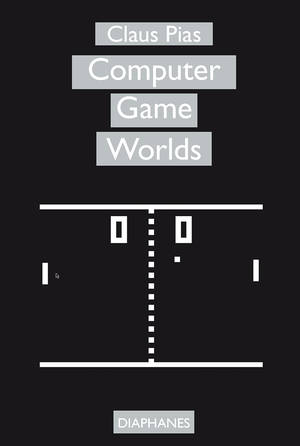 Claus Pias: Computer Game Worlds