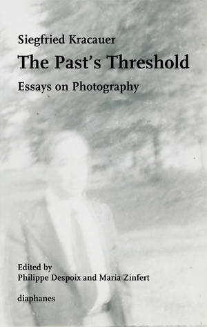 Philippe Despoix (ed.), Siegfried Kracauer, ...: The Past's Threshold
